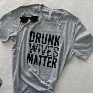 Funny sassy  gray  'Drunk Wives Matter' unisex t-shirt