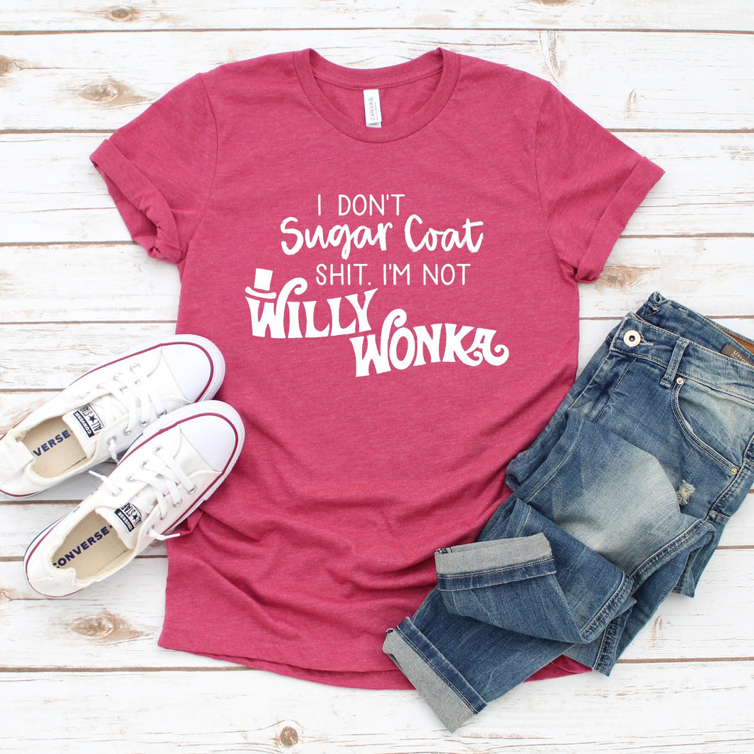 I don't Sugar Coat Shit, I'm not willy Wonka T-shirt - Wear your crazy