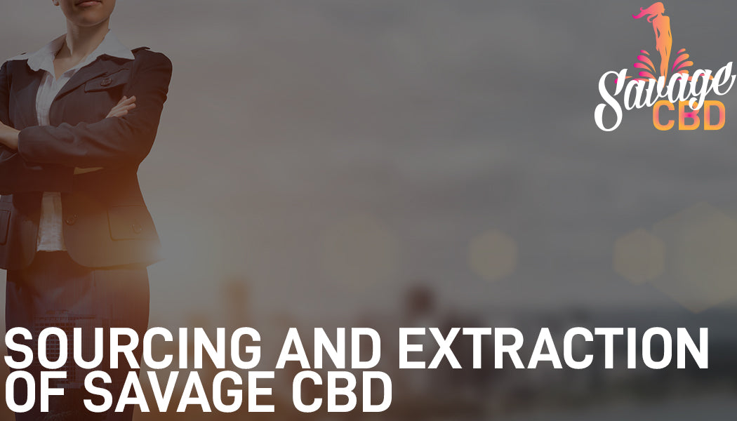 Sourcing and Extraction of Savage CBD Explained
