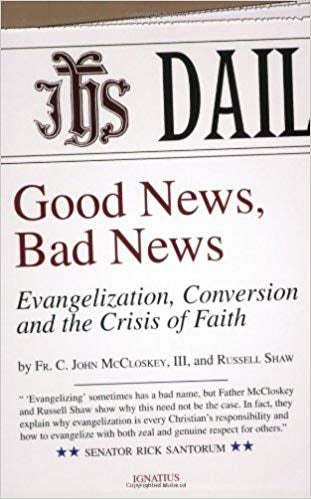 Good News, Bad News, Fr. C. John McCloskey, III, and Russell. Shaw