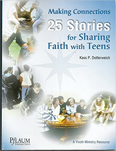 Making Connections 25 Stories for Sharing Faith with Teens By Kass P. Dotterweich