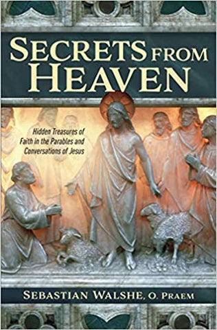 Secrets from Heaven - Hidden Treasures of Faith in the Parables and Conversations of Jesus