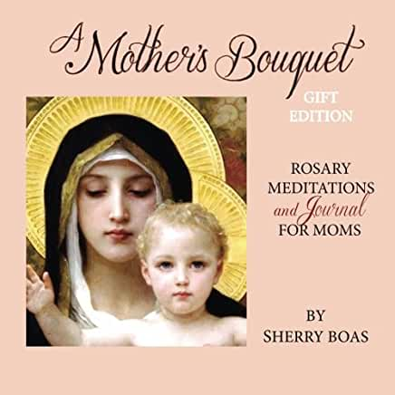 A Mother's Bouquet; Rosary Meditations and Journal for Moms