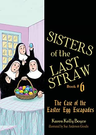 Sisters of the Last Straw Book #6: The Case of the Easter Egg Escapades