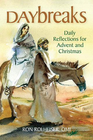 Daybreaks Daily Reflections for Advent and Christmas Ron Rolheiser, OMI