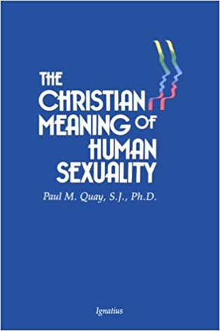 The Christian Meaning of Human Sexuality, Paul M. Quay, SJ, Ph.D