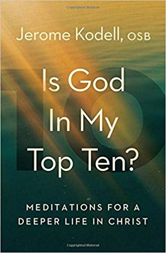 Is God In My Top Ten? Jerome Kodell, OSB