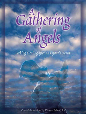A Gathering of Angels, Compiled and Edited by Victoria Leland, RN