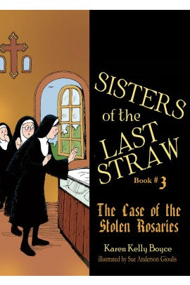 Sisters of the Last Straw Vol 3: The Case of the Stolen Rosaries by Boyce
