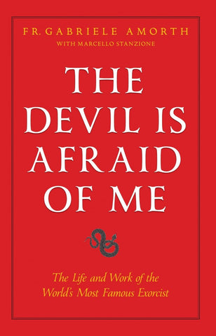 The Devil is Afraid of Me - The Life and Work of the World's Most Popular Exorcist