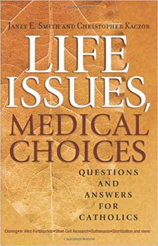 Life Issues, Medical Choices, Janet E. Smith and Christopher Kaczor