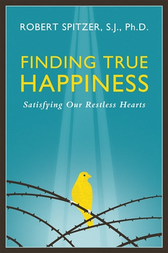 Finding True Happiness, Robert Spitzer, SJ, Ph.D.