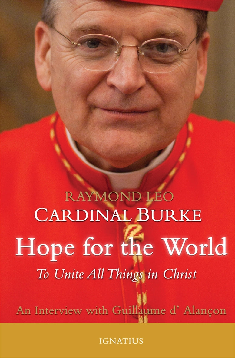 Raymond Leo Cardinal Burke Hope for the World An Interview with Guilluame d' Alançon