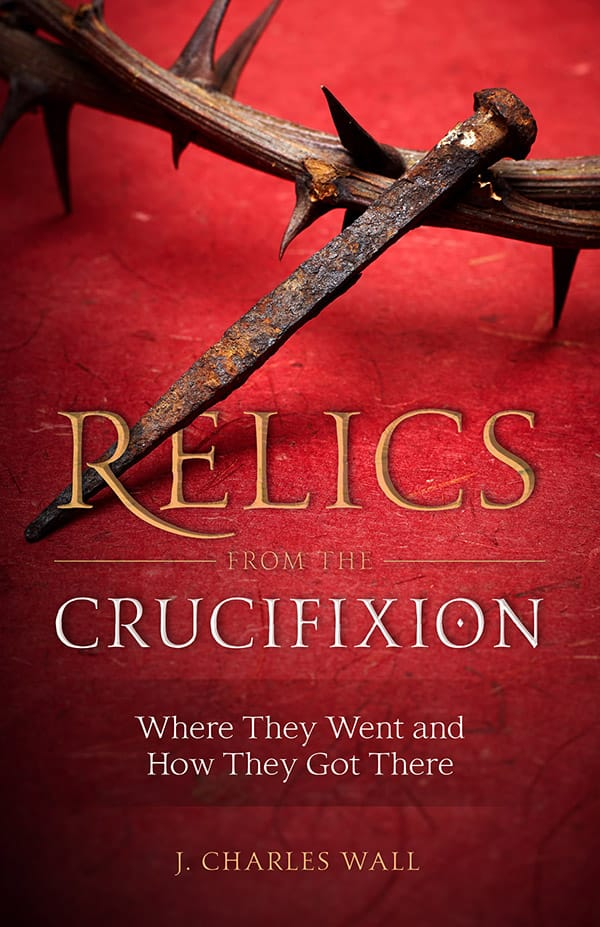 Relics from the Crucifixion by J Charles Wall