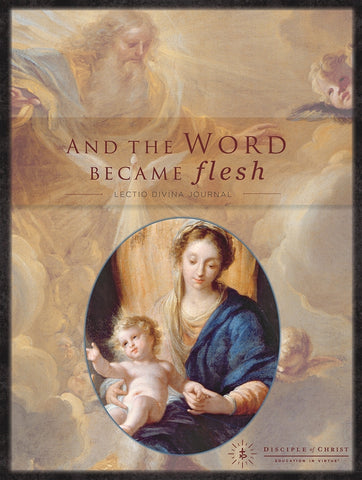 And the Word Became Flesh Lectio Divina Journal By Disciple of Christ, Education in Virtue
