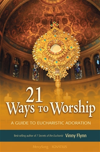 21 Ways to Worship A Guide to Eucharistic Adoration