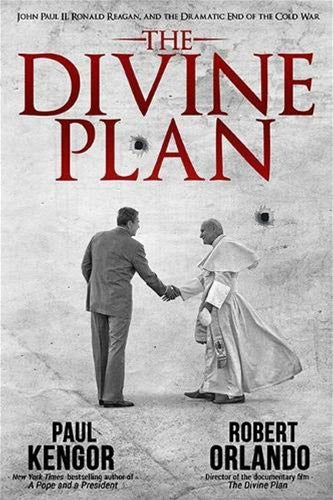 The Divine Plan John Paul II, Ronald Reagan, and the Dramatic End of the Cold War