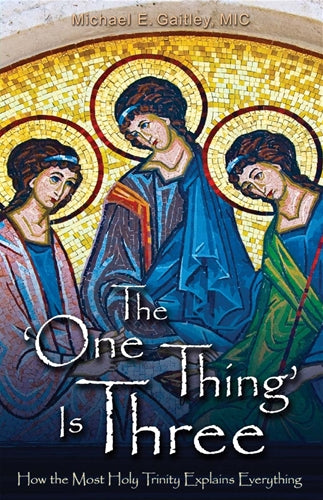 The One Thing is Three by Fr. Michael Gaitley