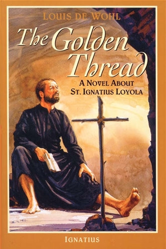 The Golden Thread, A Novel about St. Ignatius Loyola