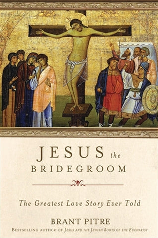 Jesus the Bridegroom, The Greatest Love Story Ever Told