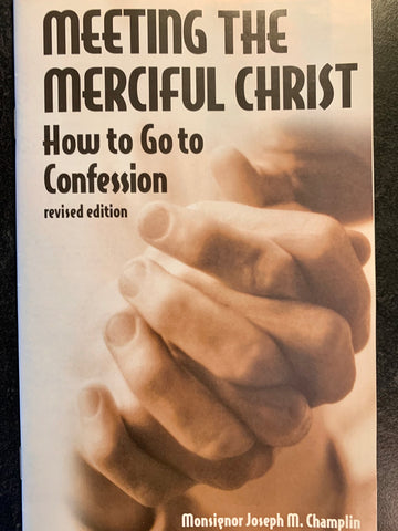Meeting the Merciful Christ: How to Go to Confession, Revised Edition