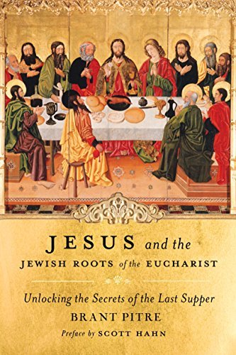 Jesus and the Jewish Roots of the Eucharist Paperback by Brant Pitre
