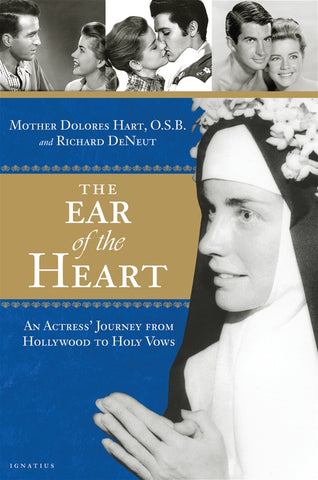 The Ear of the Heart - An Actress' Journey from Hollywood to Holy Vows By Mother Dolores Hart, OSB and Richard DeNeut
