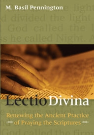 Lectio Divina - Renewing the Ancient Practice of Praying the Scriptures By M. Basil Pennington
