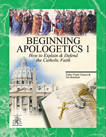 BEGINNING APOLOGETICS 1, How to Explain and Defend the Catholic Faith
