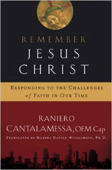 Remember Jesus Christ: Responding to the Challenges of Faith in Our Times, Cantalamessa