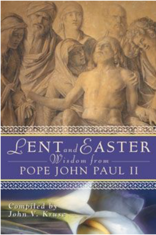 Lent and Easter Wisdom from Pope John Paul II:  Daily Scripture And Prayers Together With John Paul II's Own Words