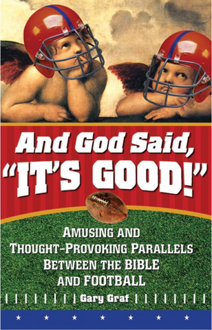 "And God Said, ""It's Good!"" Amusing And Thought-Provoking Parallels Between The Bible And Football"