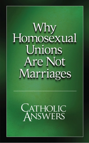 Why Homosexual Unions Are Not Marriages