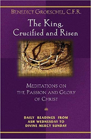 The King, Crucified and Risen, Groeschel