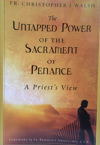 The Untapped Power of the Sacrament of Penance: A Priest's View, Walsh