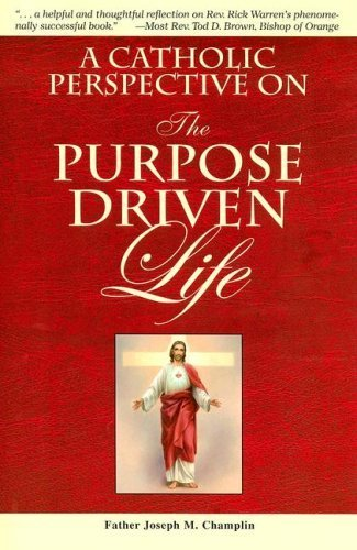 A Catholic Perspective on the Purpose Driven Life, Father Joseph M. Champlin