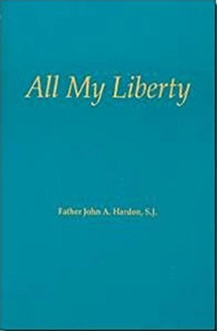 All My Liberty Theology of the Spiritual Exercises By Father John A Hardon, SJ
