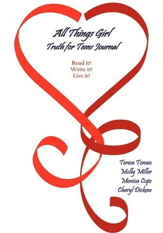 All Things Girl Truth for Teens Journal Read it! Write it! Live it! By Teresa Tomeo