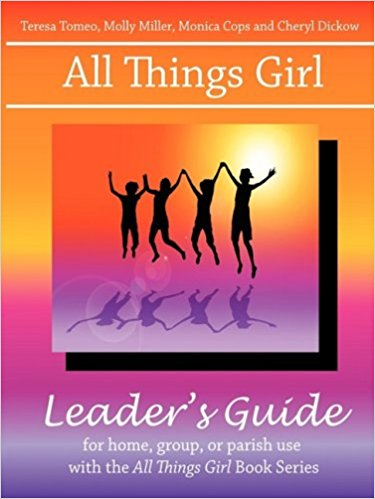 All Things Girl Leader's Guide By Teresa Tomeo, Molly Miller, Monica Cops and Cheryl Dickow