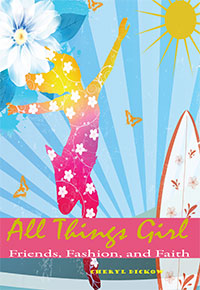 All Things Girl Friends, Fashion, and Faith By Cheryl Dickow