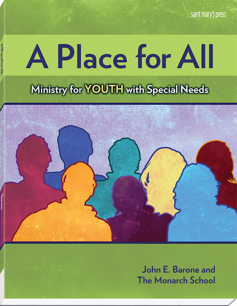 A Place for All Ministry for Youth with Special Needs By John E. Barone and The Monarch School