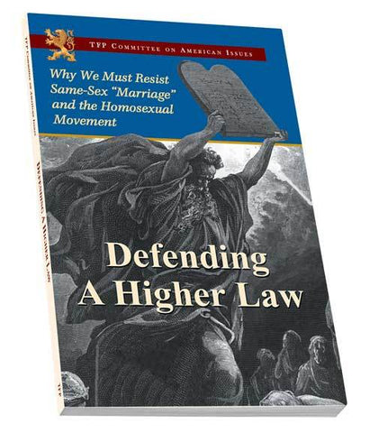 "Defending a Higher Law: Why We Must Resist Same-Sex ""Marriage and Homosexual Movement"