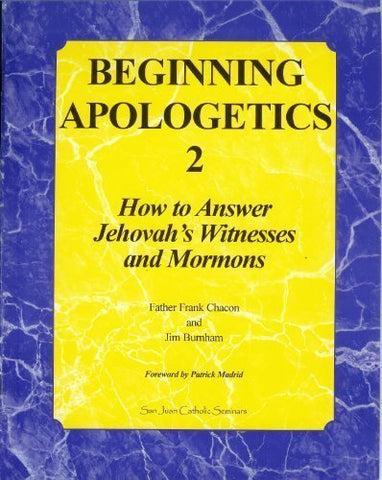 Beginning Apologetics 2 - How to Answer Jehovah's Witnesses and Mormons