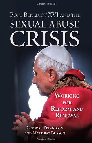 Pope Benedict XVI and the Sexual Abuse Crisis, Gregory Erlandson and Matthew Bunson