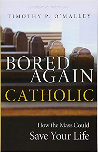 Bored Again Catholic by Timothy P. O'Malley