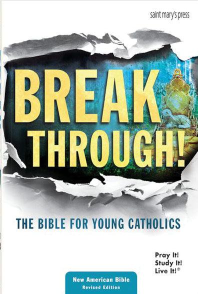 Break Through - The Bible for Young Catholics - Pray It, Study It, Live It, NABRE - Paperback