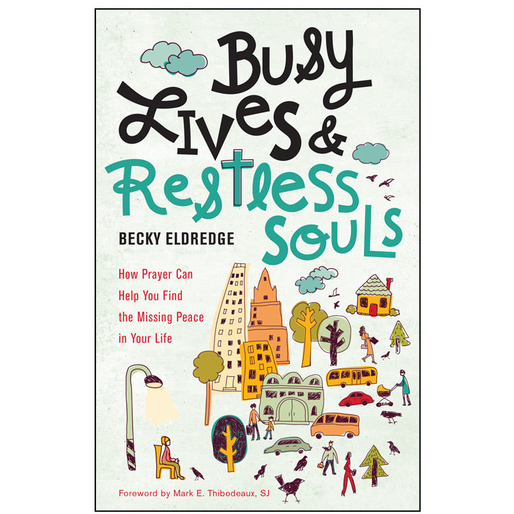 Busy Lives and Restless Souls - How Prayer Can Help You Find the Missing Peace in Your Life By Becky Eldridge
