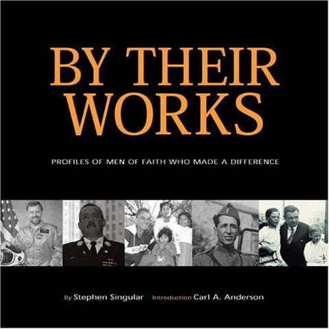 By Their Works - Profiles of Men Who Made a Difference By Stephen Singular,