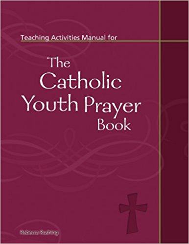 The Catholic Youth Prayer Book - Teaching Activities Manual By Rebecca Rushing