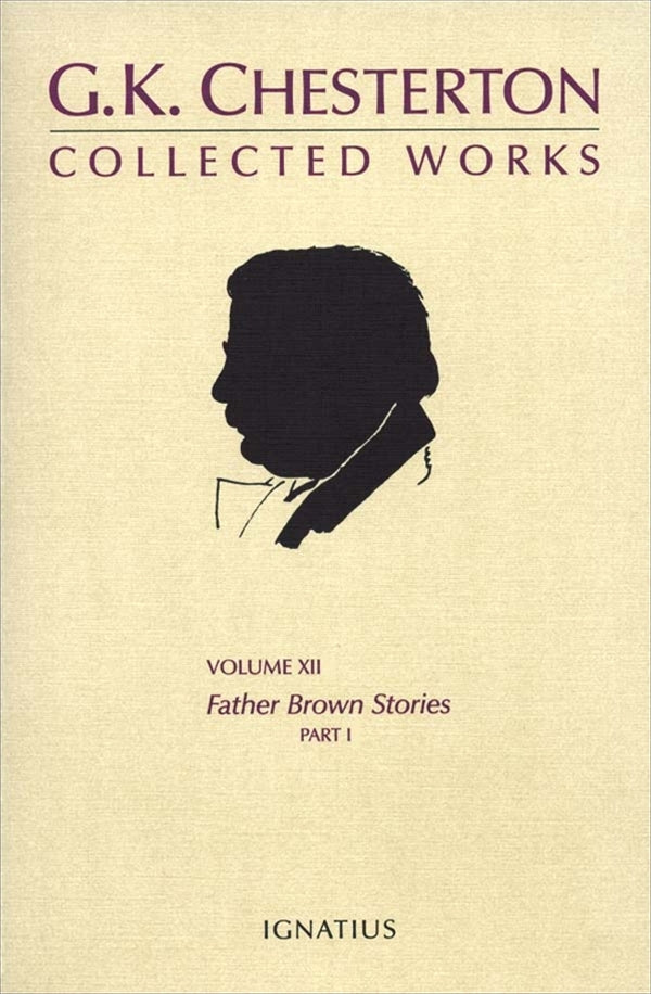 G. K. Chesterton Collected Works Volume 12: Father Brown Stories Part I By G. K. Chesterton
